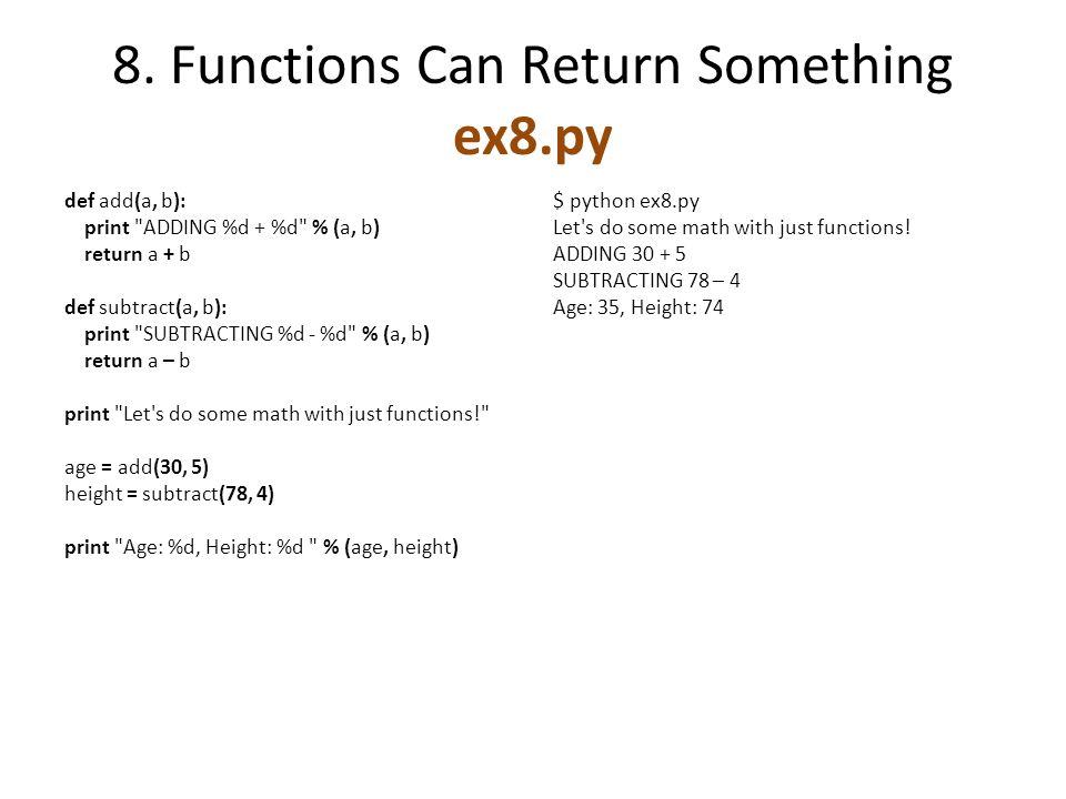 8. Functions Can Return Something ex8.py def add(a, b): print