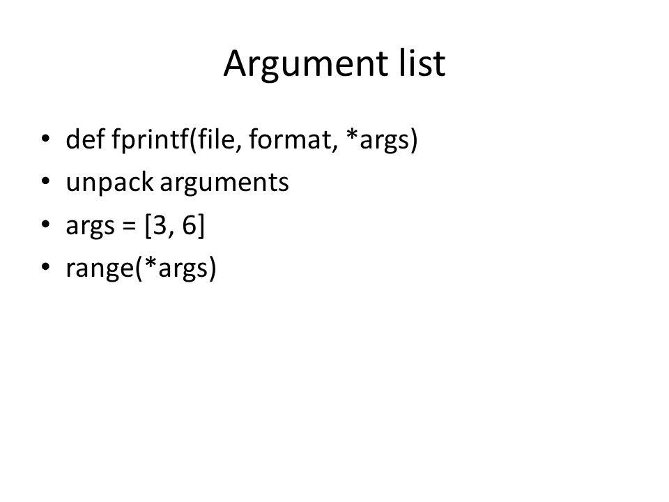 Argument list def fprintf(file, format, *args) unpack arguments args = [3, 6] range(*args)