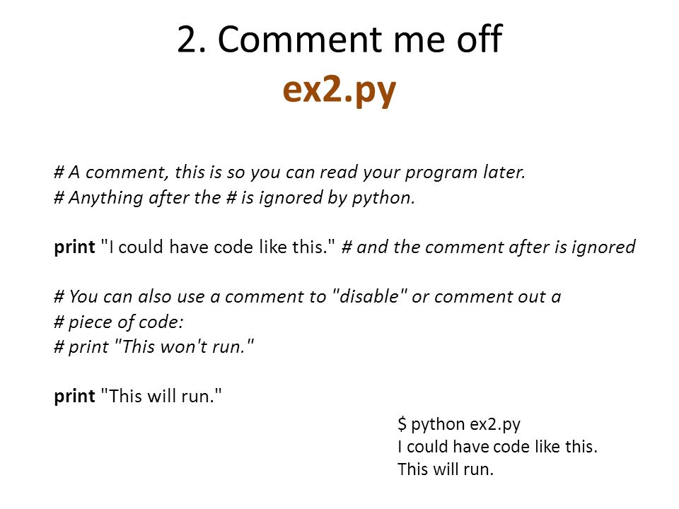 2. Comment me off ex2.py # A comment, this is so you can read your program later.