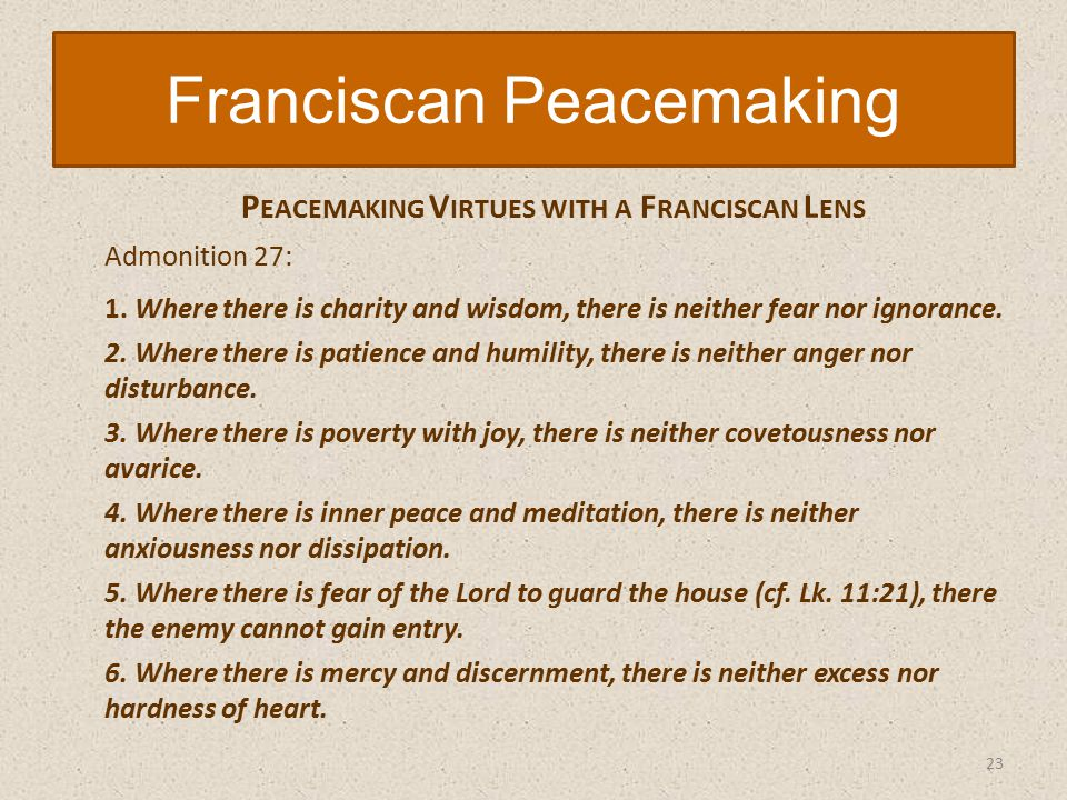 P EACEMAKING V IRTUES WITH A F RANCISCAN L ENS Admonition 27: 1.