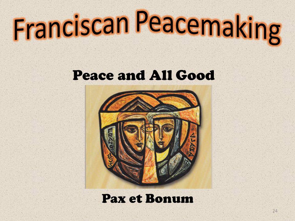 Pax et Bonum Peace and All Good 24