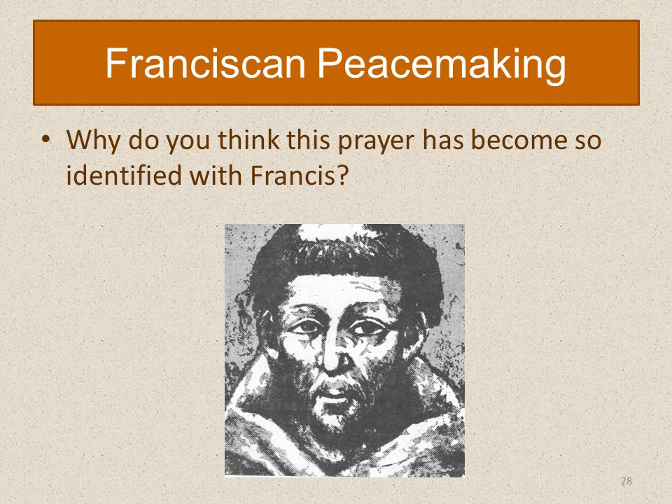 Why do you think this prayer has become so identified with Francis Franciscan Peacemaking 28