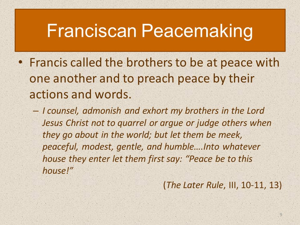 Francis called the brothers to be at peace with one another and to preach peace by their actions and words.