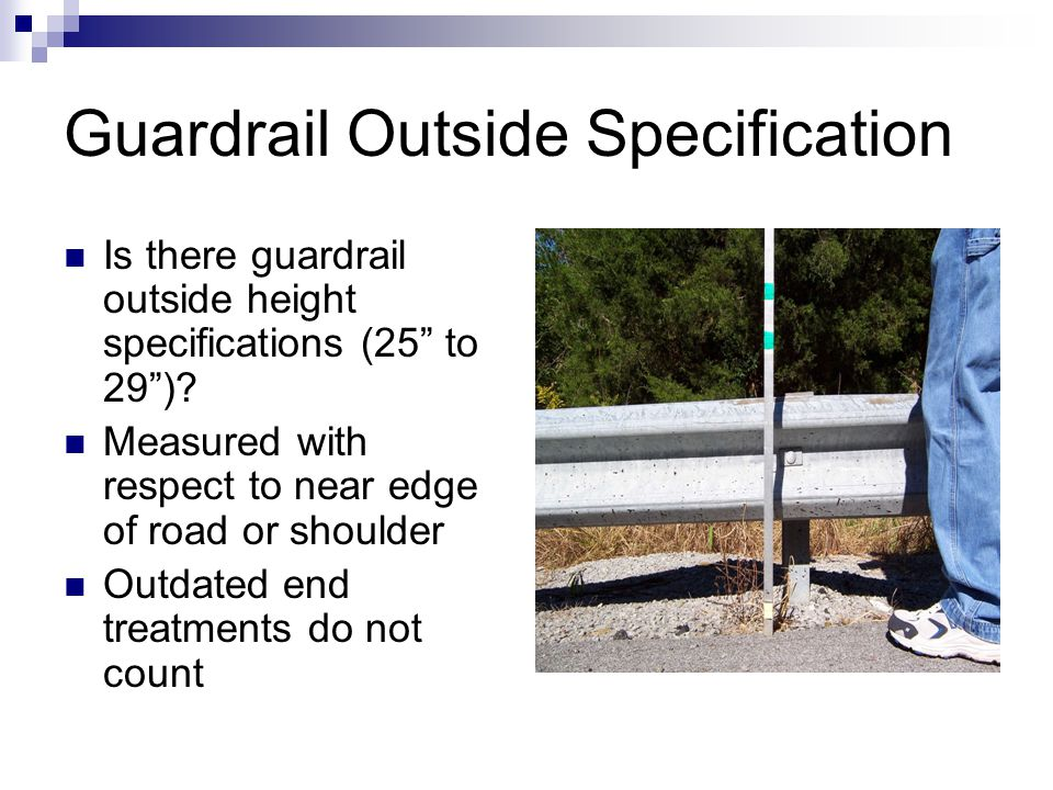 """Guardrail Outside Specification Is there guardrail outside height specifications (25"""" to 29"""")? Measured with respect to near edge of road or shoulder"""
