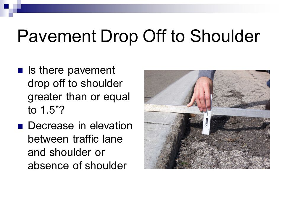Pavement Drop Off to Shoulder Is there pavement drop off to shoulder greater than or equal to 1.5 .