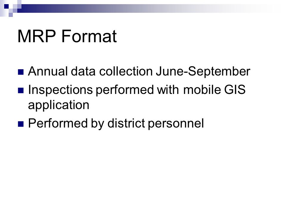 MRP Format Annual data collection June-September Inspections performed with mobile GIS application Performed by district personnel