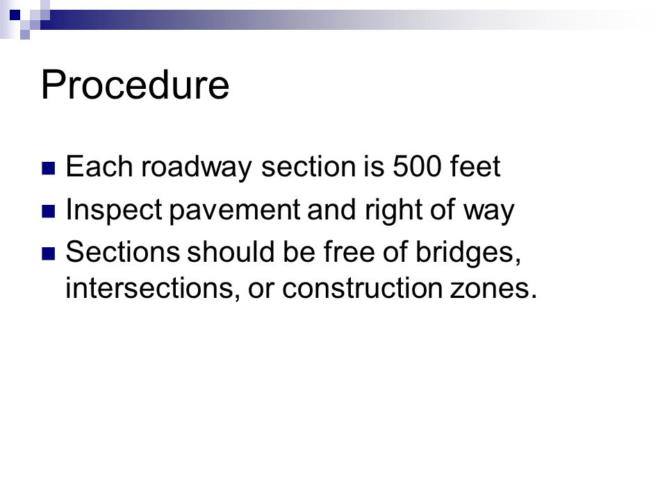 Procedure Each roadway section is 500 feet Inspect pavement and right of way Sections should be free of bridges, intersections, or construction zones.