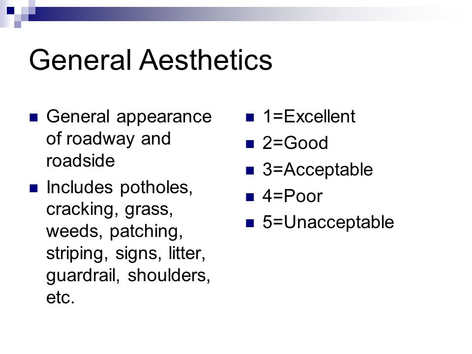 General Aesthetics General appearance of roadway and roadside Includes potholes, cracking, grass, weeds, patching, striping, signs, litter, guardrail, shoulders, etc.