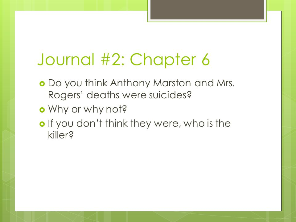 Journal #2: Chapter 6  Do you think Anthony Marston and Mrs. Rogers' deaths were suicides?  Why or why not?  If you don't think they were, who is t