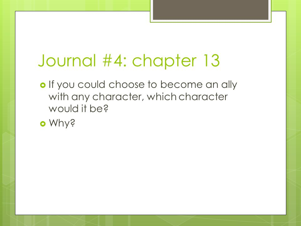 Journal #4: chapter 13  If you could choose to become an ally with any character, which character would it be?  Why?