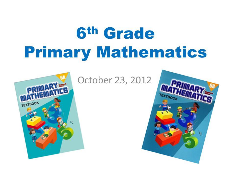 6 th Grade Primary Mathematics October 23, 2012