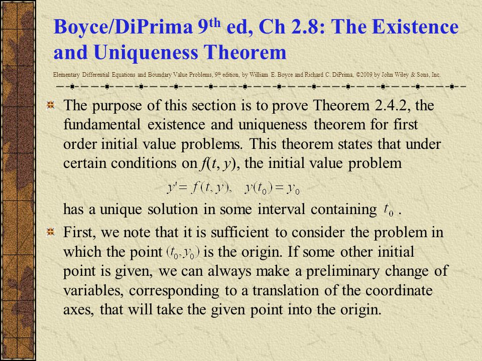 Boyce/DiPrima 9 th ed, Ch 2.8: The Existence and Uniqueness Theorem Elementary Differential Equations and Boundary Value Problems, 9 th edition, by William E.