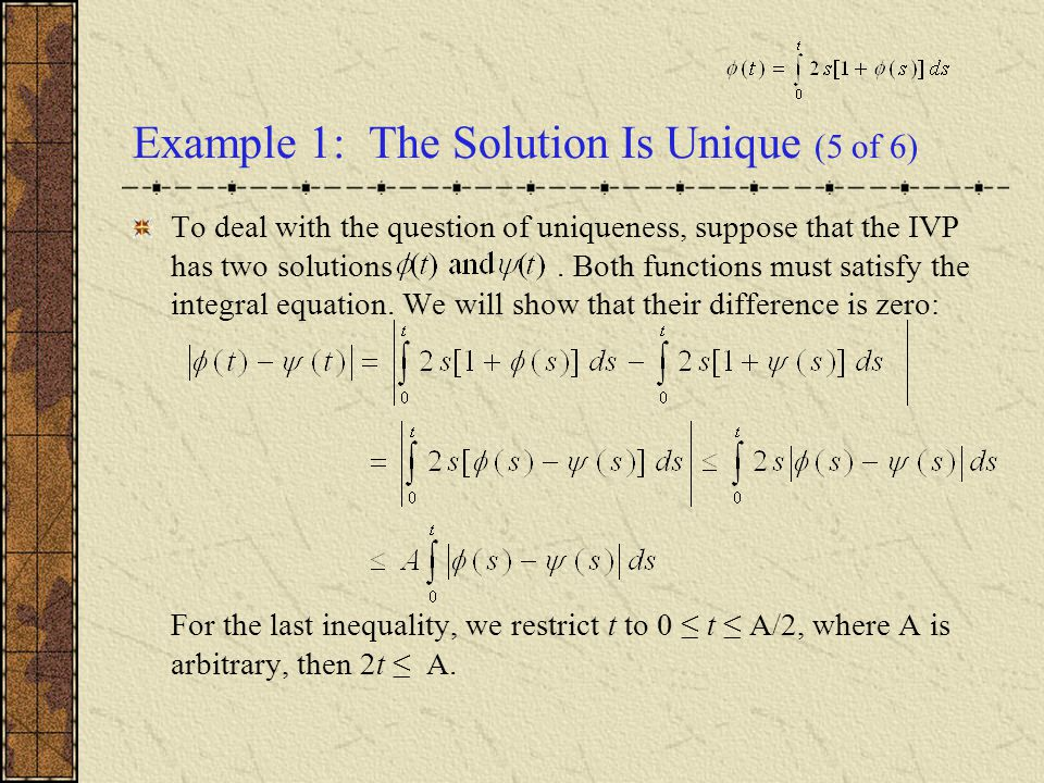 Example 1: The Solution Is Unique (5 of 6) To deal with the question of uniqueness, suppose that the IVP has two solutions.