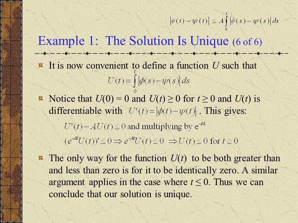 Example 1: The Solution Is Unique (6 of 6) It is now convenient to define a function U such that Notice that U(0) = 0 and U(t) ≥ 0 for t ≥ 0 and U(t)