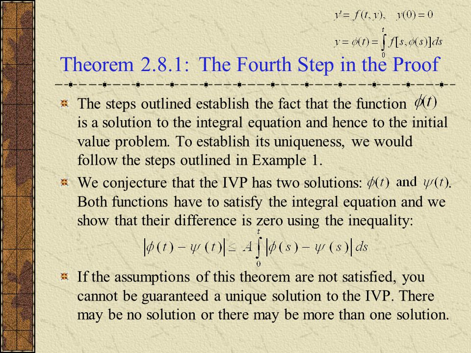 Theorem 2.8.1: The Fourth Step in the Proof The steps outlined establish the fact that the function is a solution to the integral equation and hence to the initial value problem.