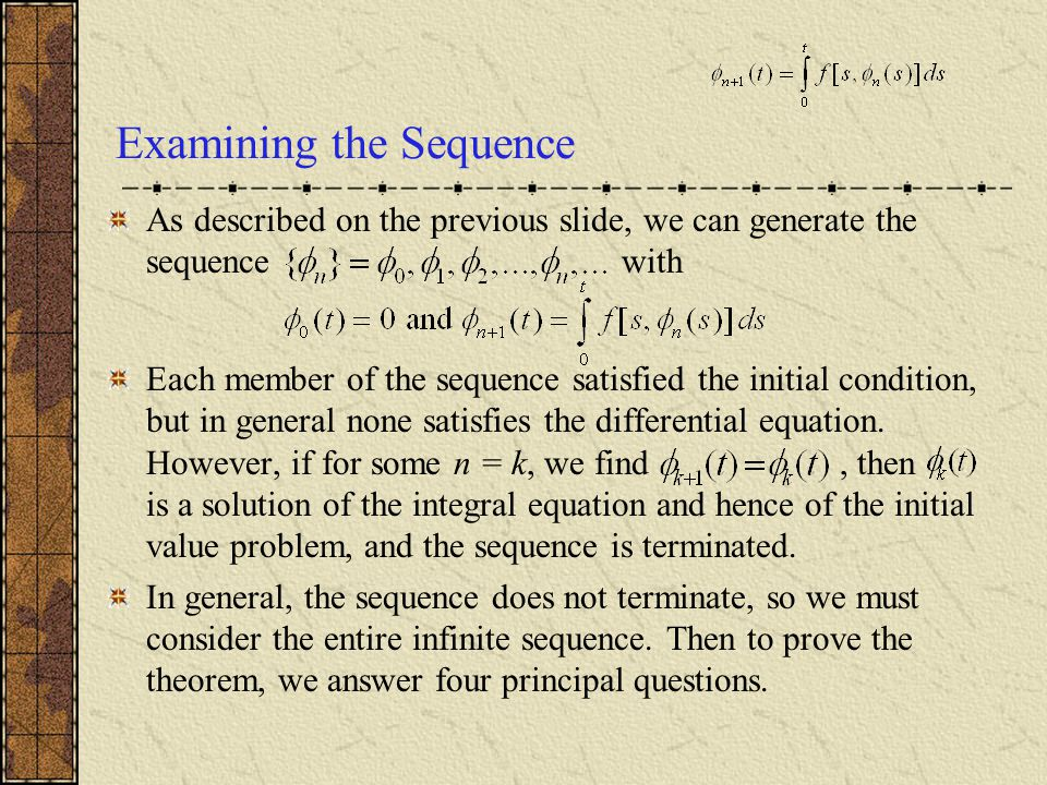 Examining the Sequence As described on the previous slide, we can generate the sequence with Each member of the sequence satisfied the initial conditi