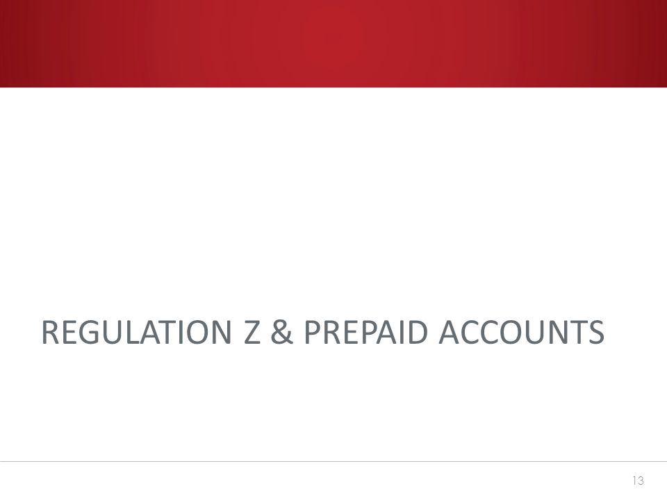 REGULATION Z & PREPAID ACCOUNTS 13