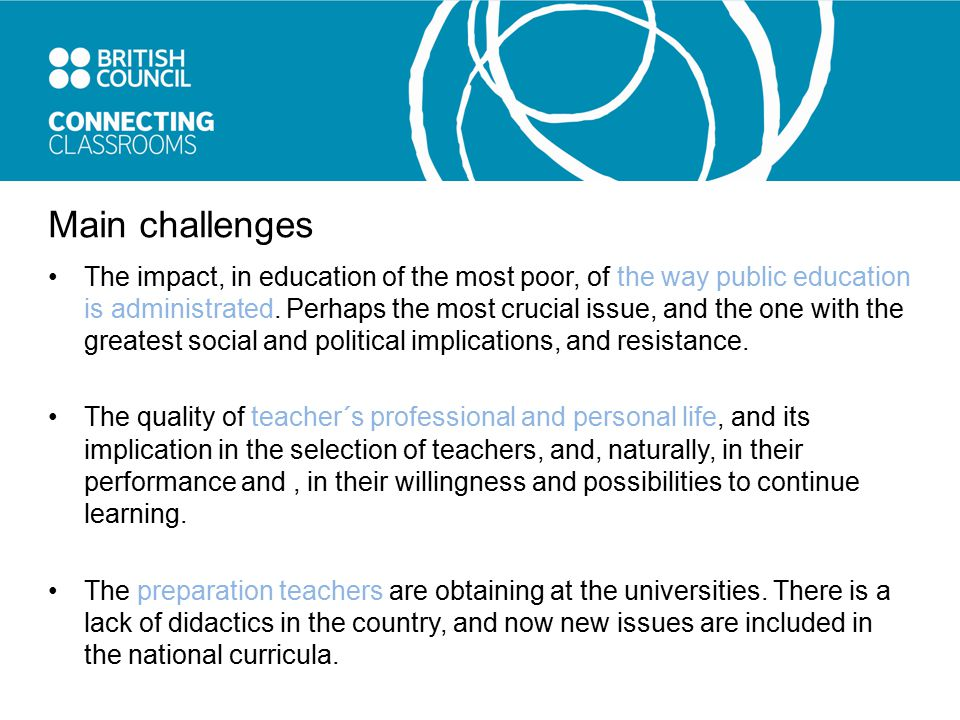 Main challenges The impact, in education of the most poor, of the way public education is administrated. Perhaps the most crucial issue, and the one w