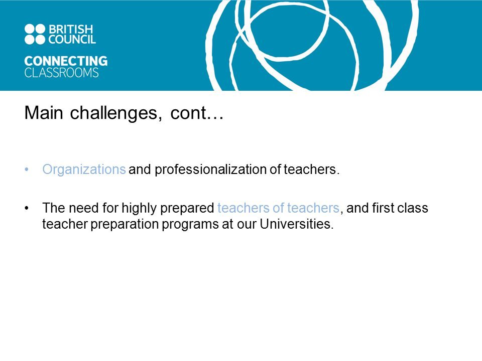 Main challenges, cont… Organizations and professionalization of teachers.