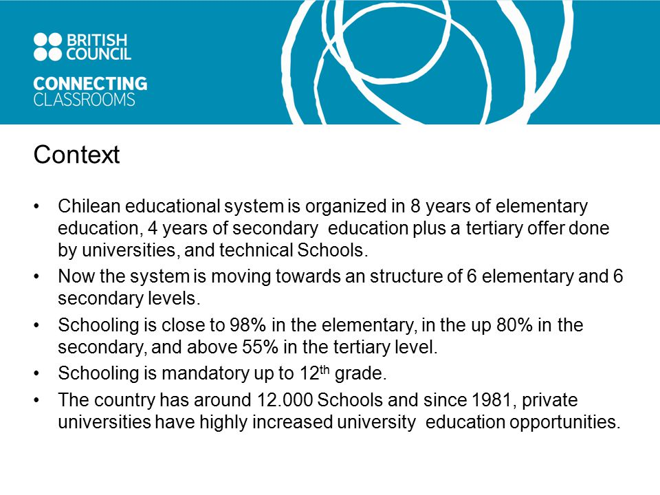 Context Chilean educational system is organized in 8 years of elementary education, 4 years of secondary education plus a tertiary offer done by universities, and technical Schools.