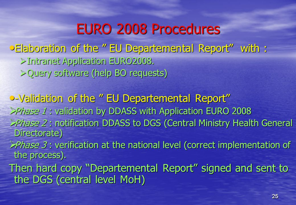 25 EURO 2008 Procedures Elaboration of the EU Departemental Report with : Elaboration of the EU Departemental Report with :  Intranet Application EURO2008.
