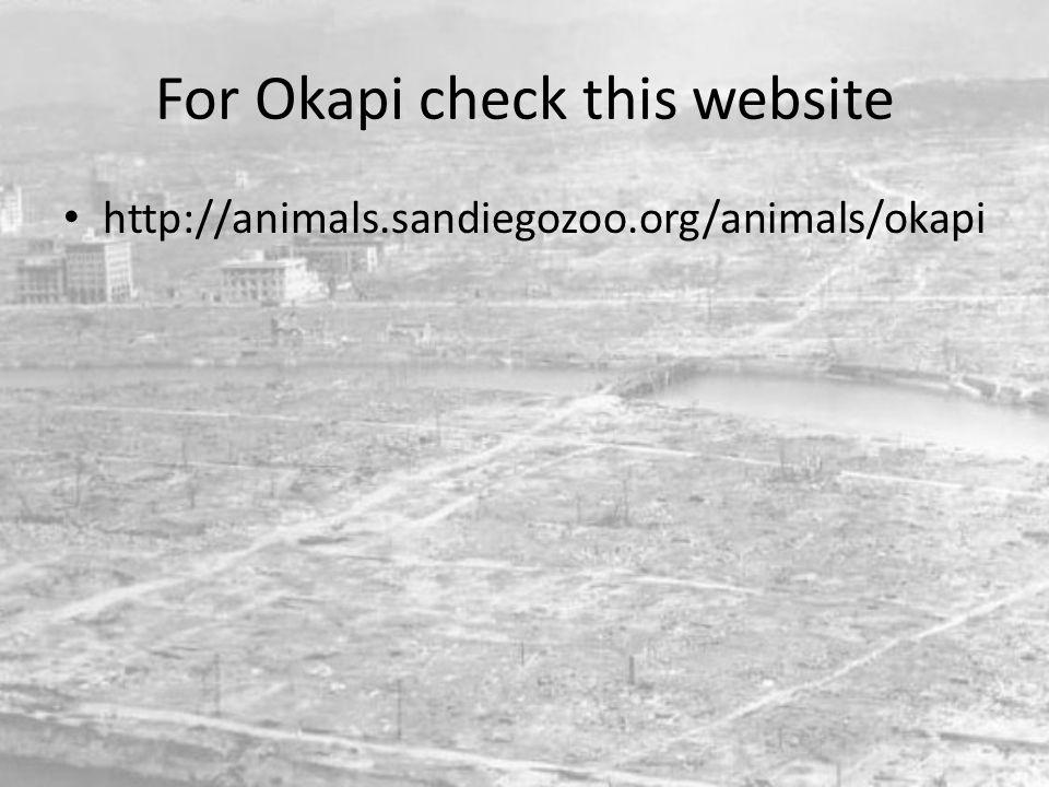 For Okapi check this website http://animals.sandiegozoo.org/animals/okapi