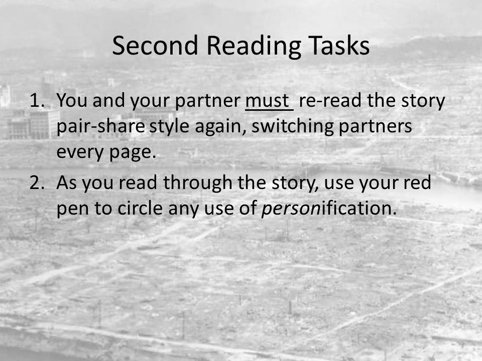 Second Reading Tasks 1.You and your partner must re-read the story pair-share style again, switching partners every page. 2.As you read through the st