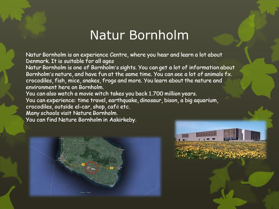Natur Bornholm Natur Bornholm is an experience Centre, where you hear and learn a lot about Denmark. It is suitable for all ages Natur Bornholm is one