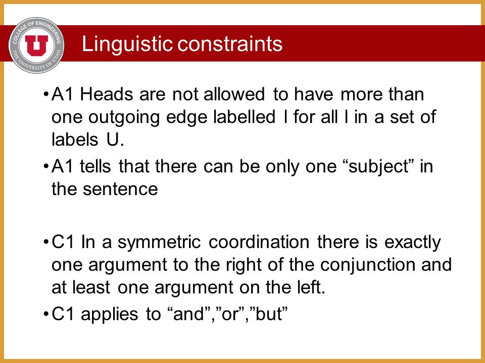 Linguistic constraints A1 Heads are not allowed to have more than one outgoing edge labelled l for all l in a set of labels U.