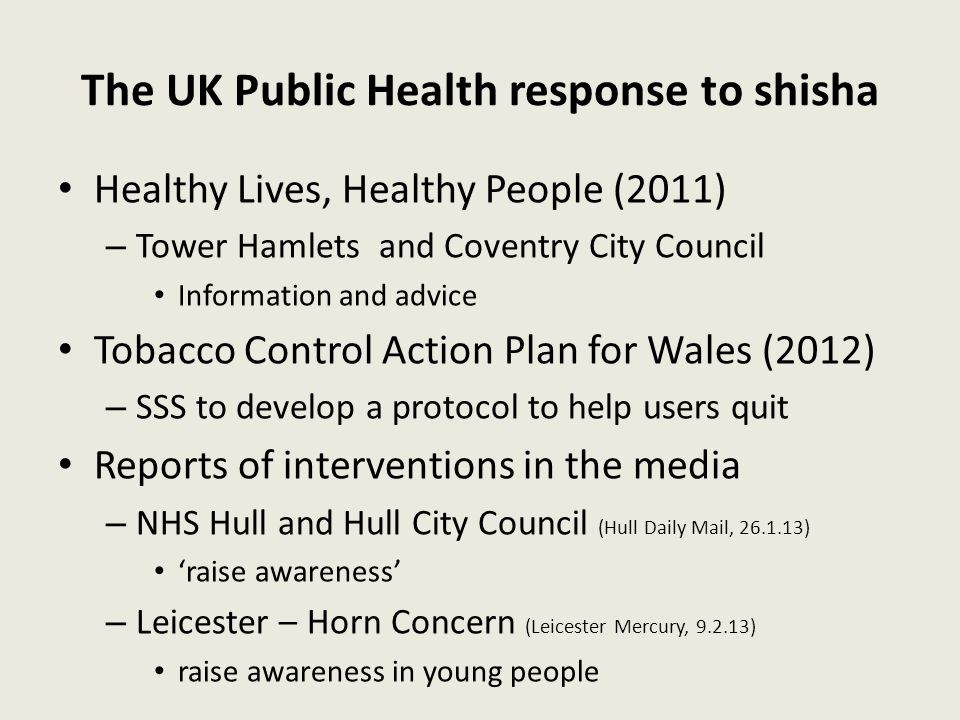 The UK Public Health response to shisha Healthy Lives, Healthy People (2011) – Tower Hamlets and Coventry City Council Information and advice Tobacco