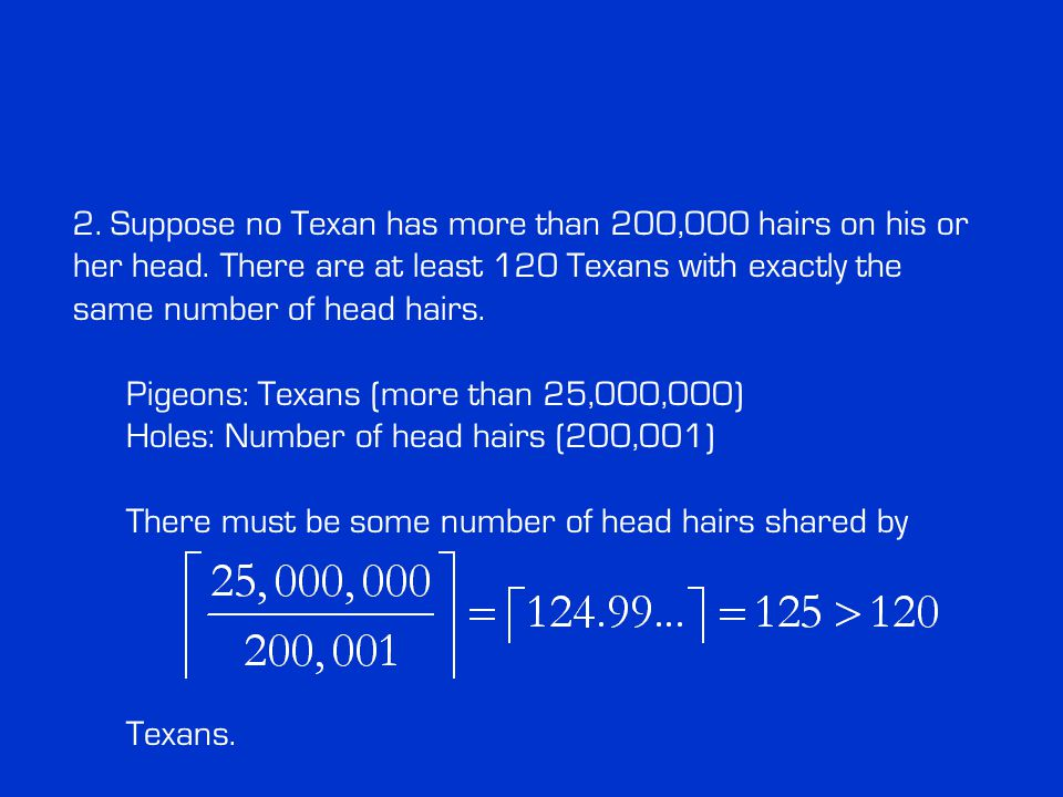 2. Suppose no Texan has more than 200,000 hairs on his or her head.
