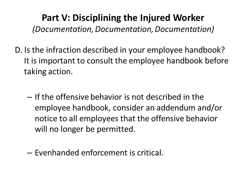 Part V: Disciplining the Injured Worker (Documentation, Documentation, Documentation) D.