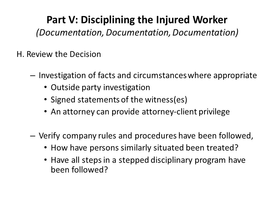 Part V: Disciplining the Injured Worker (Documentation, Documentation, Documentation) H.