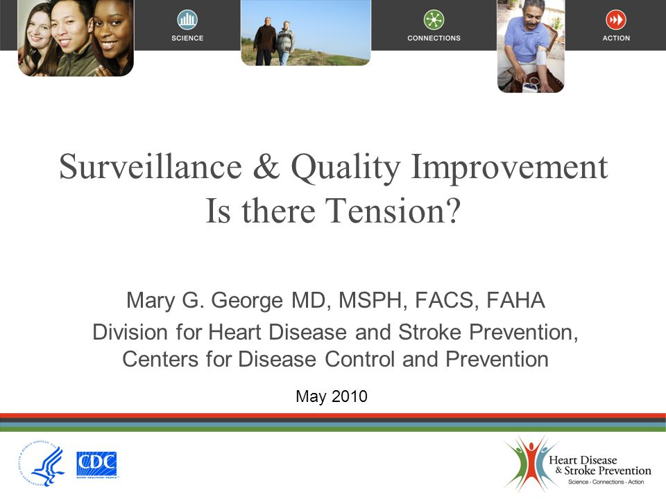 Surveillance & Quality Improvement Is there Tension? Mary G. George MD, MSPH, FACS, FAHA Division for Heart Disease and Stroke Prevention, Centers for