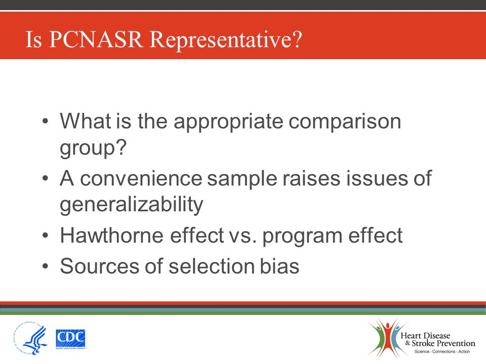 Is PCNASR Representative? What is the appropriate comparison group? A convenience sample raises issues of generalizability Hawthorne effect vs. progra
