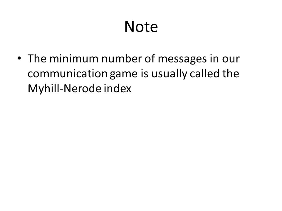 Note The minimum number of messages in our communication game is usually called the Myhill-Nerode index