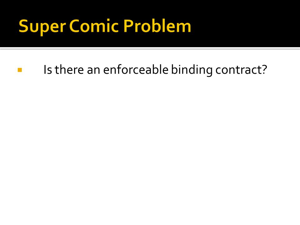 Is there an enforceable binding contract? What do you need to have one?