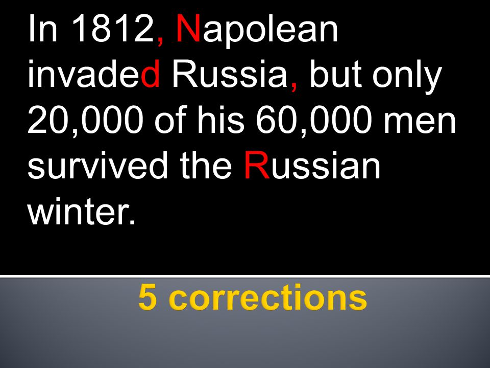 In 1812, Napolean invaded Russia, but only 20,000 of his 60,000 men survived the Russian winter.