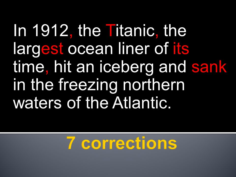 In 1912, the Titanic, the largest ocean liner of its time, hit an iceberg and sank in the freezing northern waters of the Atlantic.