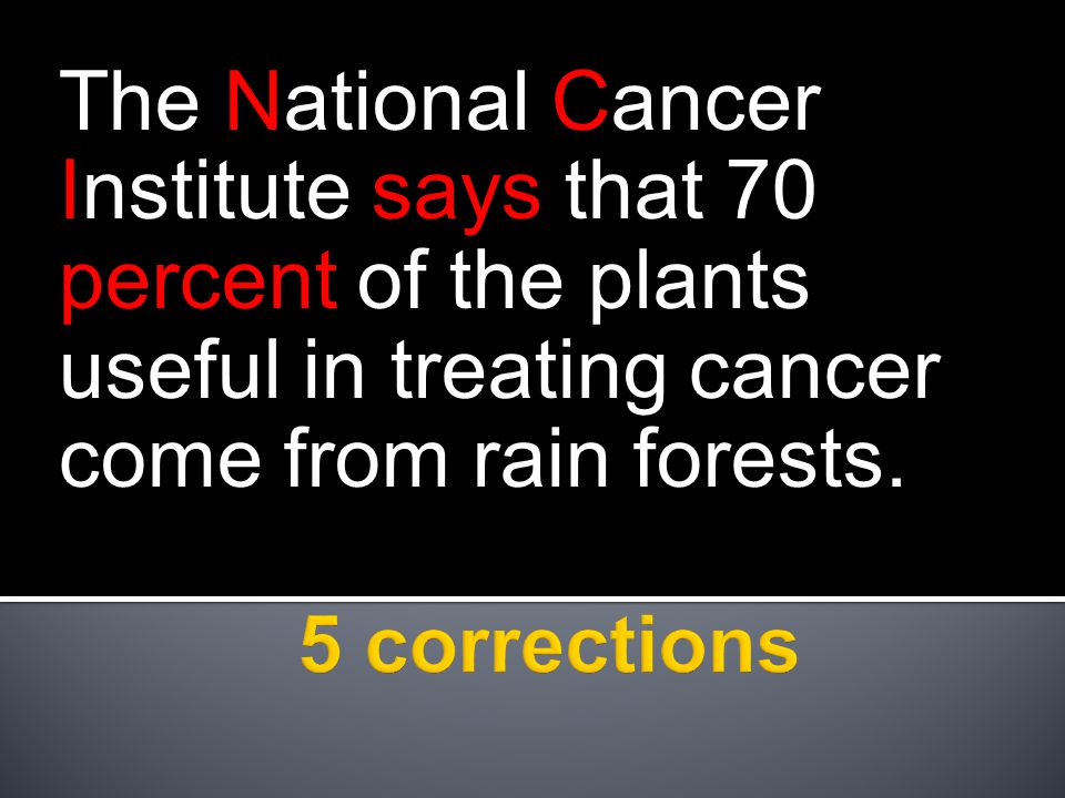 The National Cancer Institute says that 70 percent of the plants useful in treating cancer come from rain forests.