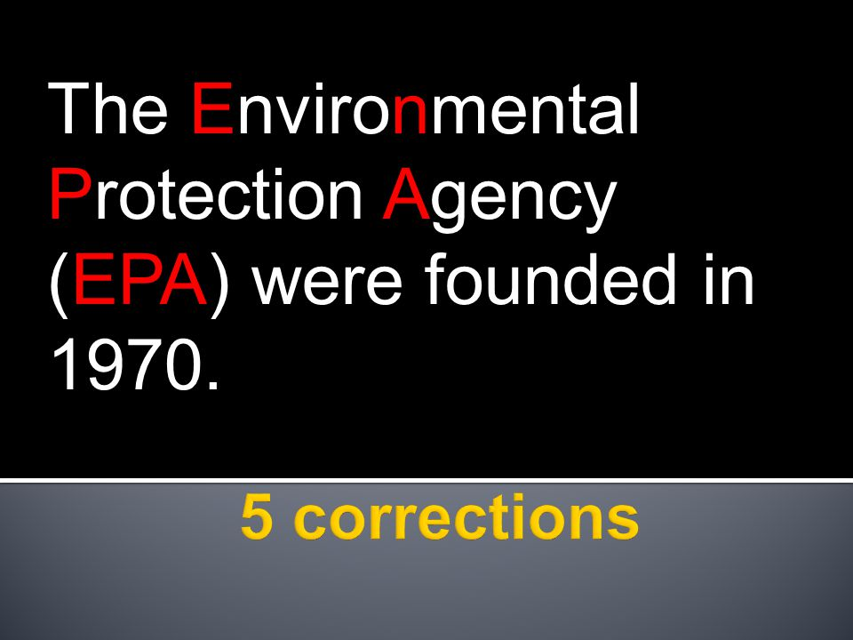 The Environmental Protection Agency (EPA) were founded in 1970.