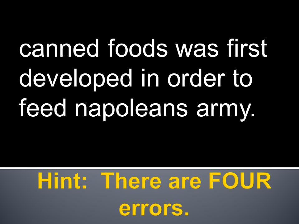 canned foods was first developed in order to feed napoleans army.