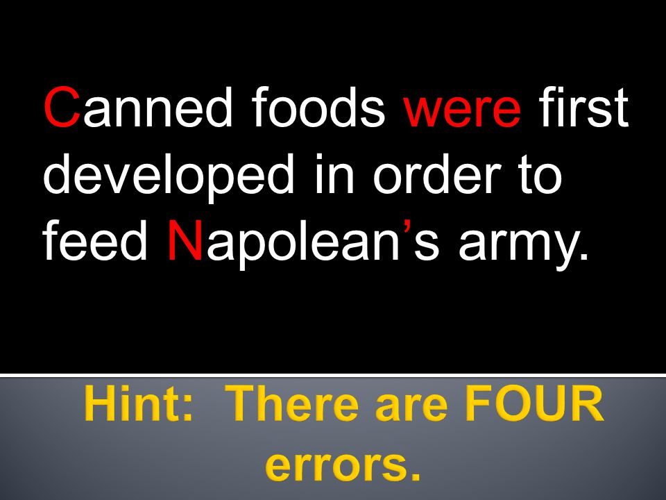 Canned foods were first developed in order to feed Napolean's army.