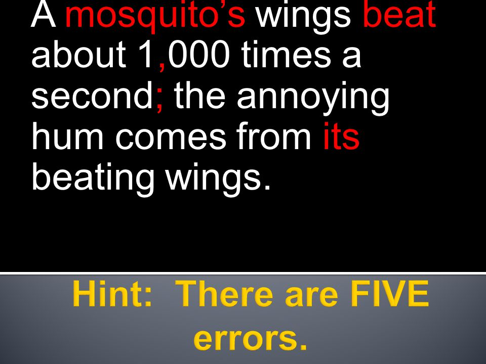 A mosquito's wings beat about 1,000 times a second; the annoying hum comes from its beating wings.