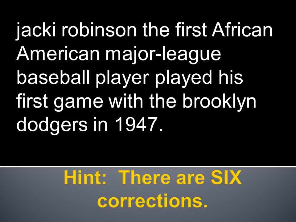 Jacki Robinson, the first African American major- league baseball player, played his first game with the Brooklyn Dodgers in 1947.