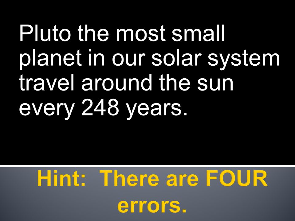 Pluto the most small planet in our solar system travel around the sun every 248 years.