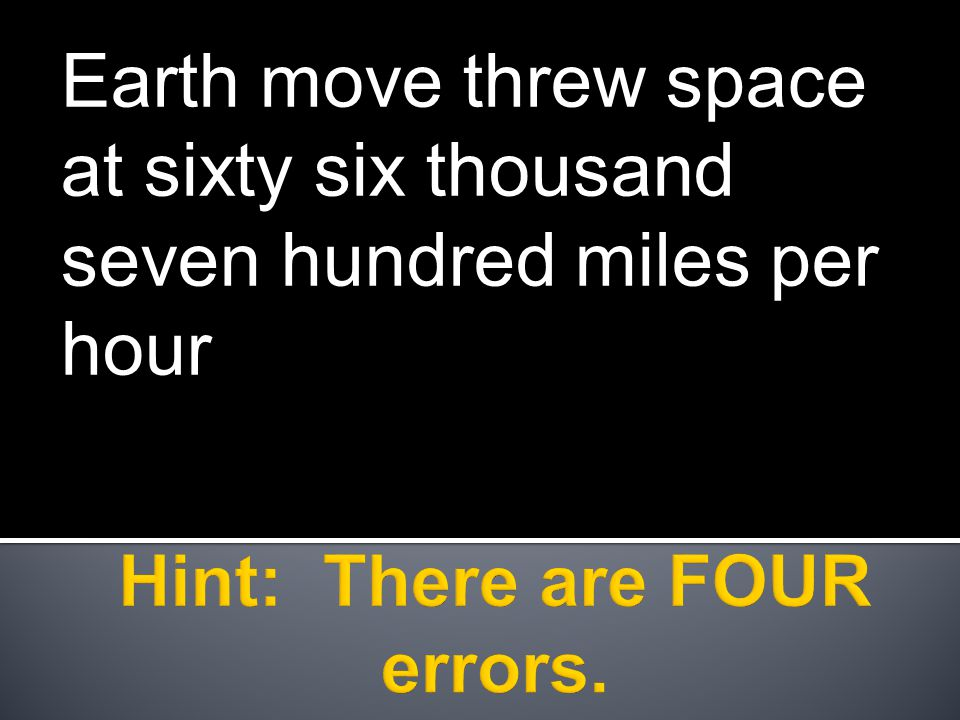 Earth move threw space at sixty six thousand seven hundred miles per hour