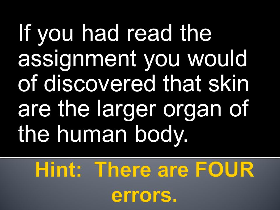If you had read the assignment you would of discovered that skin are the larger organ of the human body.