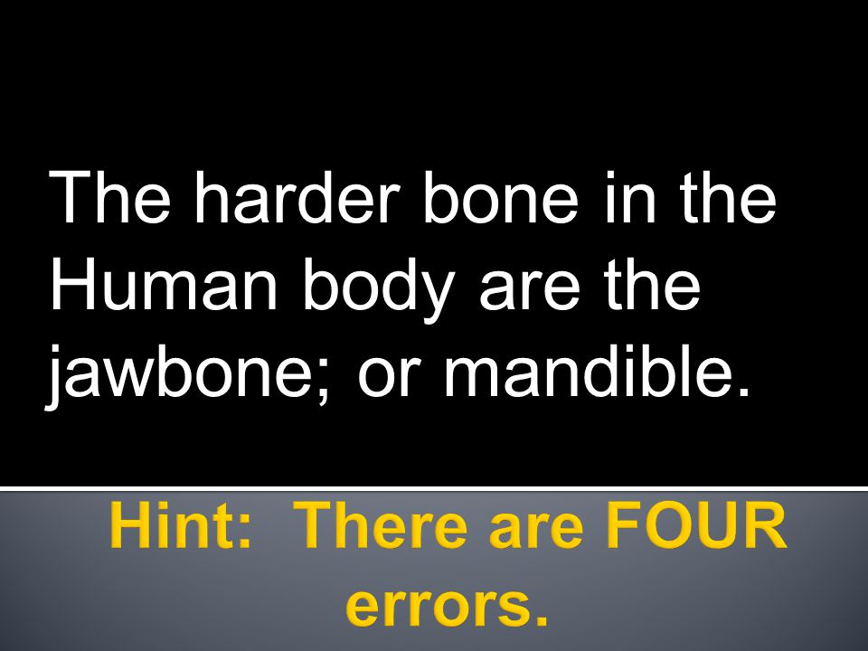 The harder bone in the Human body are the jawbone; or mandible.