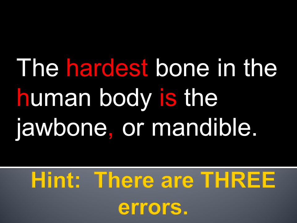 The hardest bone in the human body is the jawbone, or mandible.